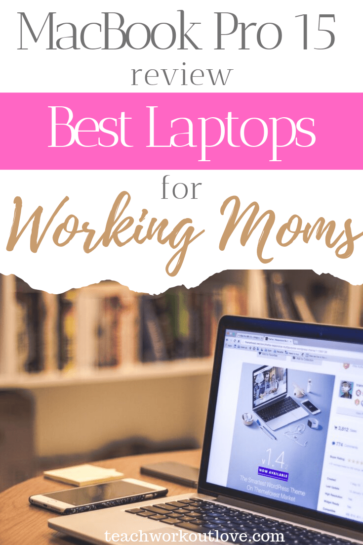 macbook-pro-15-2019-review-best-laptops-for-working-moms-teachworkoutlove.com-TWL-Working-Moms