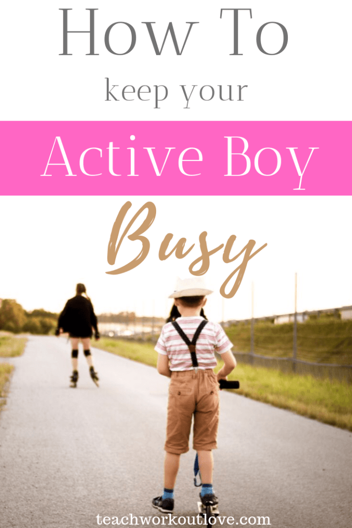 How-To-Keep-Your-Active-Boy-Busy-Teachworkoutlove.com-TWL-Working-Moms