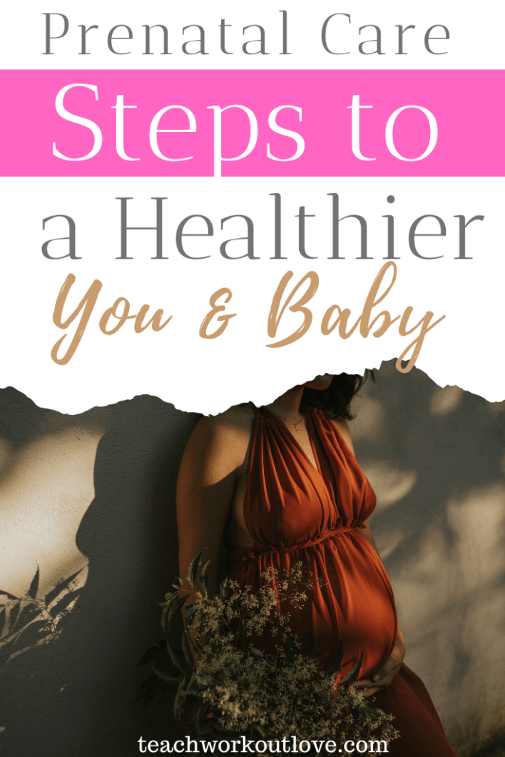 Prenatal-Care-Steps-to-a-Healthier-You-&-Baby-teachworkoutlove.com-TWL-Working-Moms