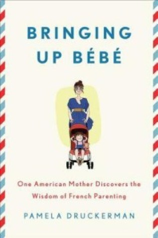 Review: Bringing up Bebe. One American Mother Discovers the Wisdom of French Parenting, Pamela Druckerman