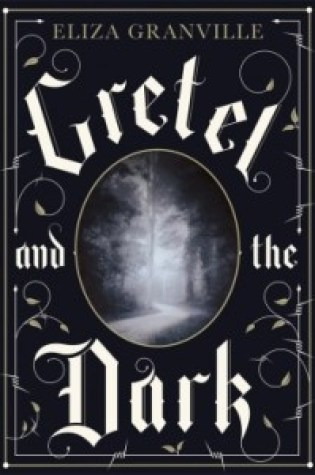 Review: Gretel and the Dark, Eliza Granville