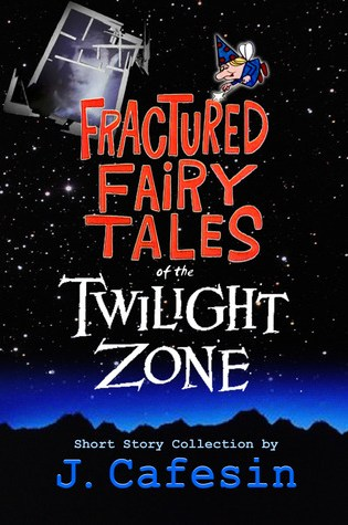 Review: Fractured Fairy Tales of the Twilight Zone, J Cafesin