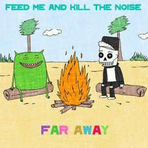 Feed-Me-Kill-The-Noise-Far-Away-Your-EDM