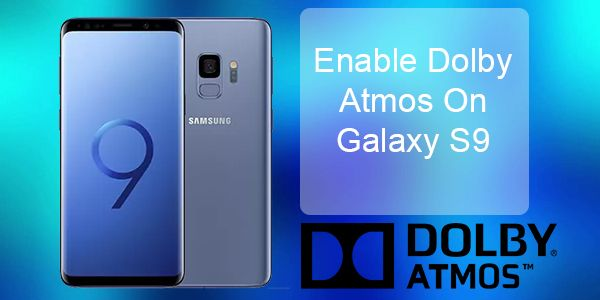 How to Enable Dolby Atmos on Galaxy S9 / Galaxy S9 Plus