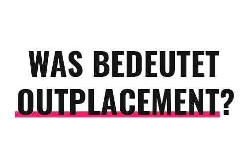 Was bedeutet Outplacement?