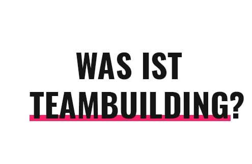 Was ist Teambuilding?