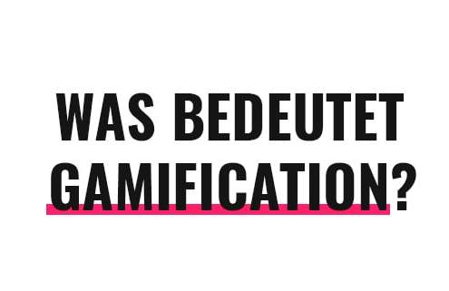 Was bedeutet Gamification?