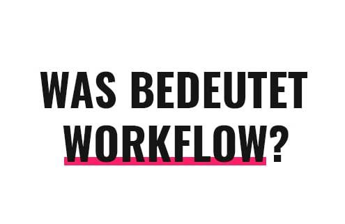Was bedeutet Workflow?