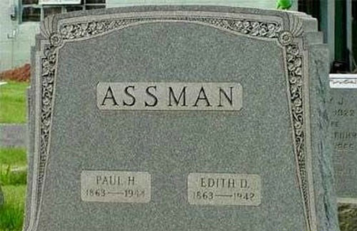 Assman Funny tombstones, funny gravemarkers funny headstones funny names stupid names sexual innuendos bad tattoos worst tattoos funny signs sexual innuendos funny halloween awkward family photos bad family worst family