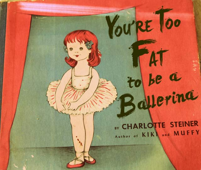 You're Too Fat to be a Ballerina ~ 15 More Worst Bad Children's Books