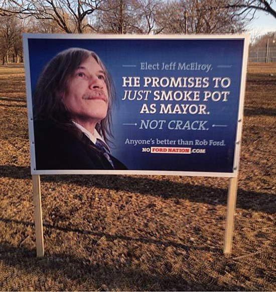 Jeff McElroyt Elect Toronto Mayor Promise to only smoke pot ~ Funny Strange Signs