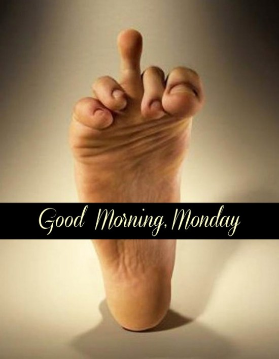 Foot giving middle finger with toe - Good morning Monday