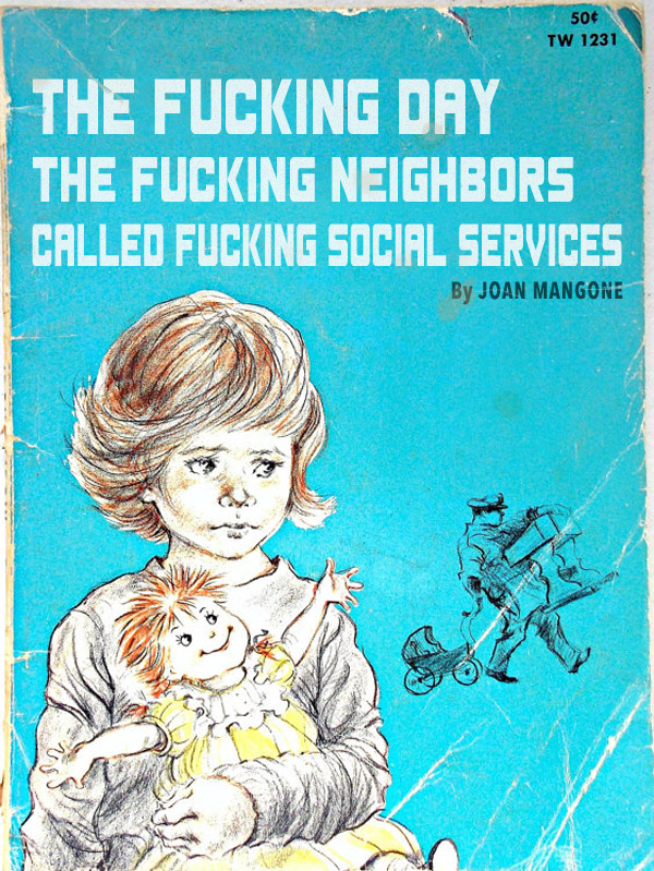 The Fucking Day the Fucking Neighbors Called Fucking Social Services ~ Classic Inappropriate Bad Childrens Books