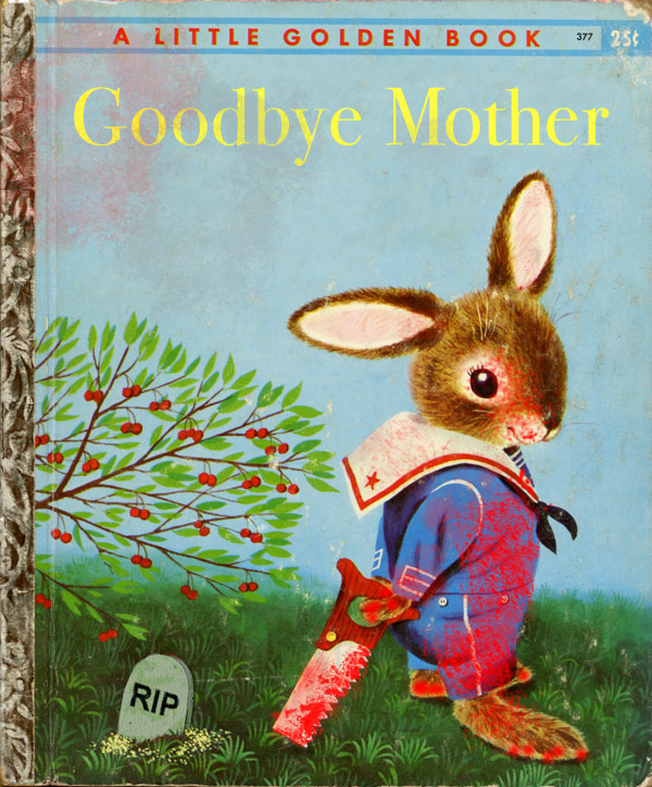 Goodbye Mother ~ Classic Inappropriate Bad Childrens Books