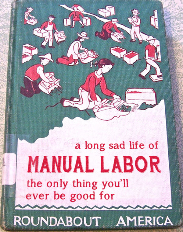 A long sad life of Manual Labor the only thing you'll ever be good for ~ inappropriately bad children's book covers