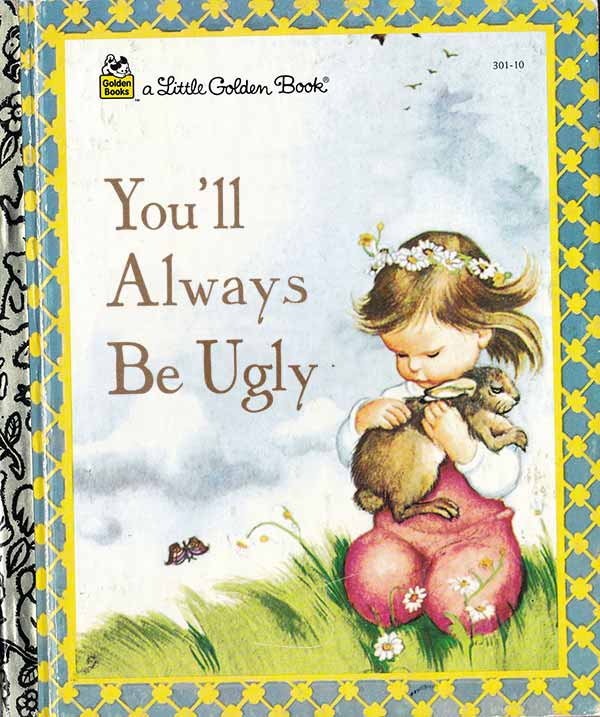 Classic Bad Inappropriate Children's Books: You'll Always Be Ugly