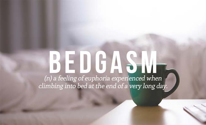 Brilliant New Words That Need To Be Added to the Dictionary: Bedgasm