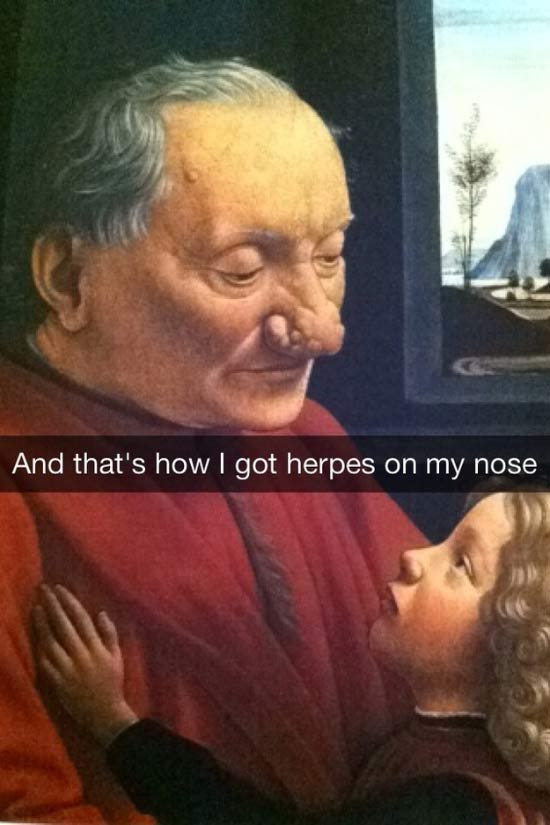 Funny Snapchats ~ Art history painting, that's how I got herpes on my nose