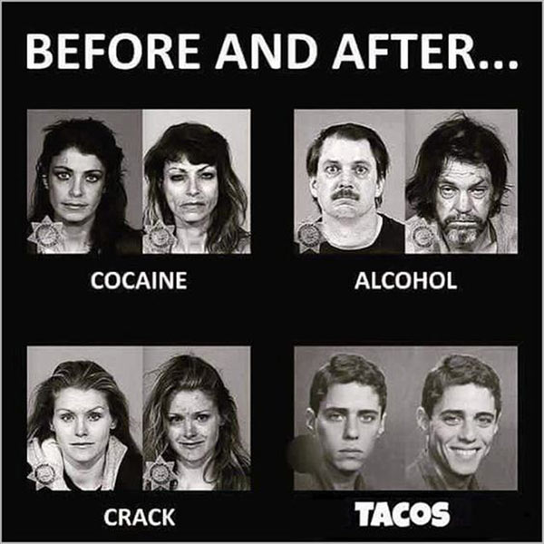 Funny Pics~ Before and after pictures, cocaine, alcohol, crack, tacos