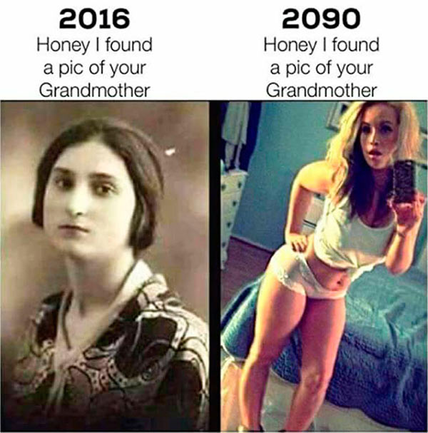Funny Pics~ 2016 - 2090: Honey I found a pic of your grandmother