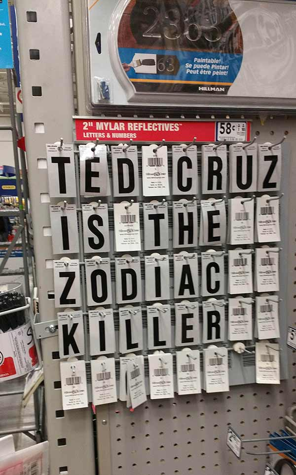 Metallic letters in hardware store arranged to spell Ted Cruz is the Zodiac Killer