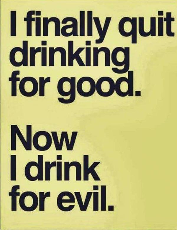 33 Funny Pics ~ inspirational quotes I finally quit drinking for good