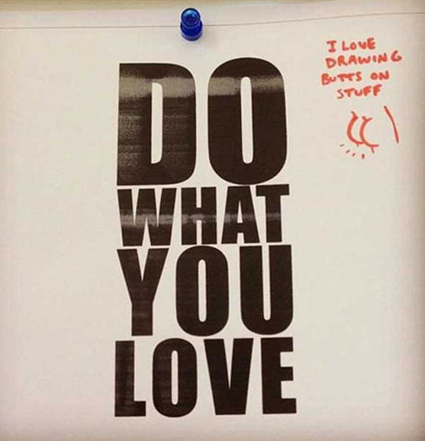 35 Funny Pics ~ Inspirational quotes, do what you love, i love to draw butts
