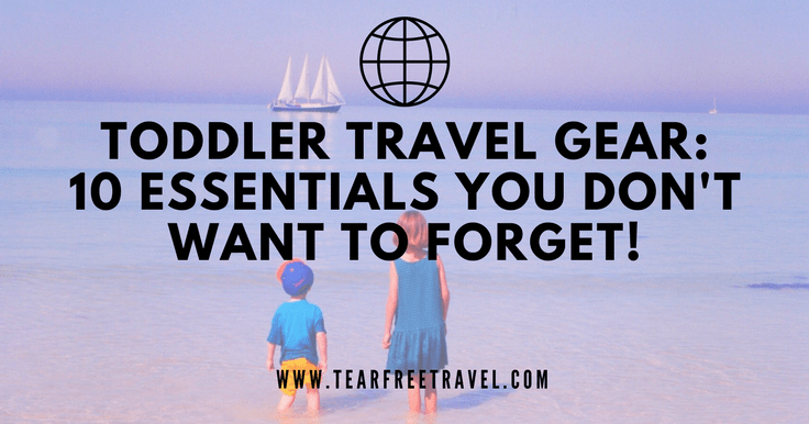 Toddler Travel Gear: 10 essentials you don't want to forget!