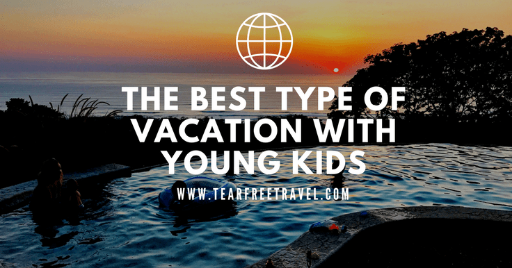 The best type of vacation with young kids?