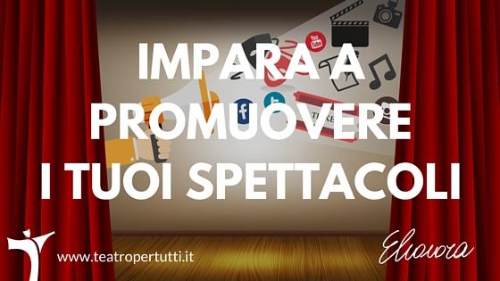 Impara a promuovere i tuoi spettacoli!