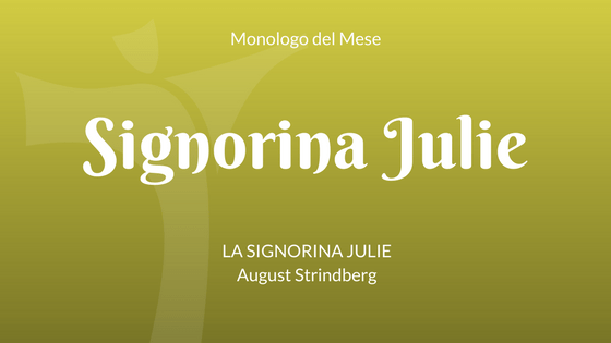 "Il Monologo di Julie da ""La signorina Julie"" di August Strindberg"