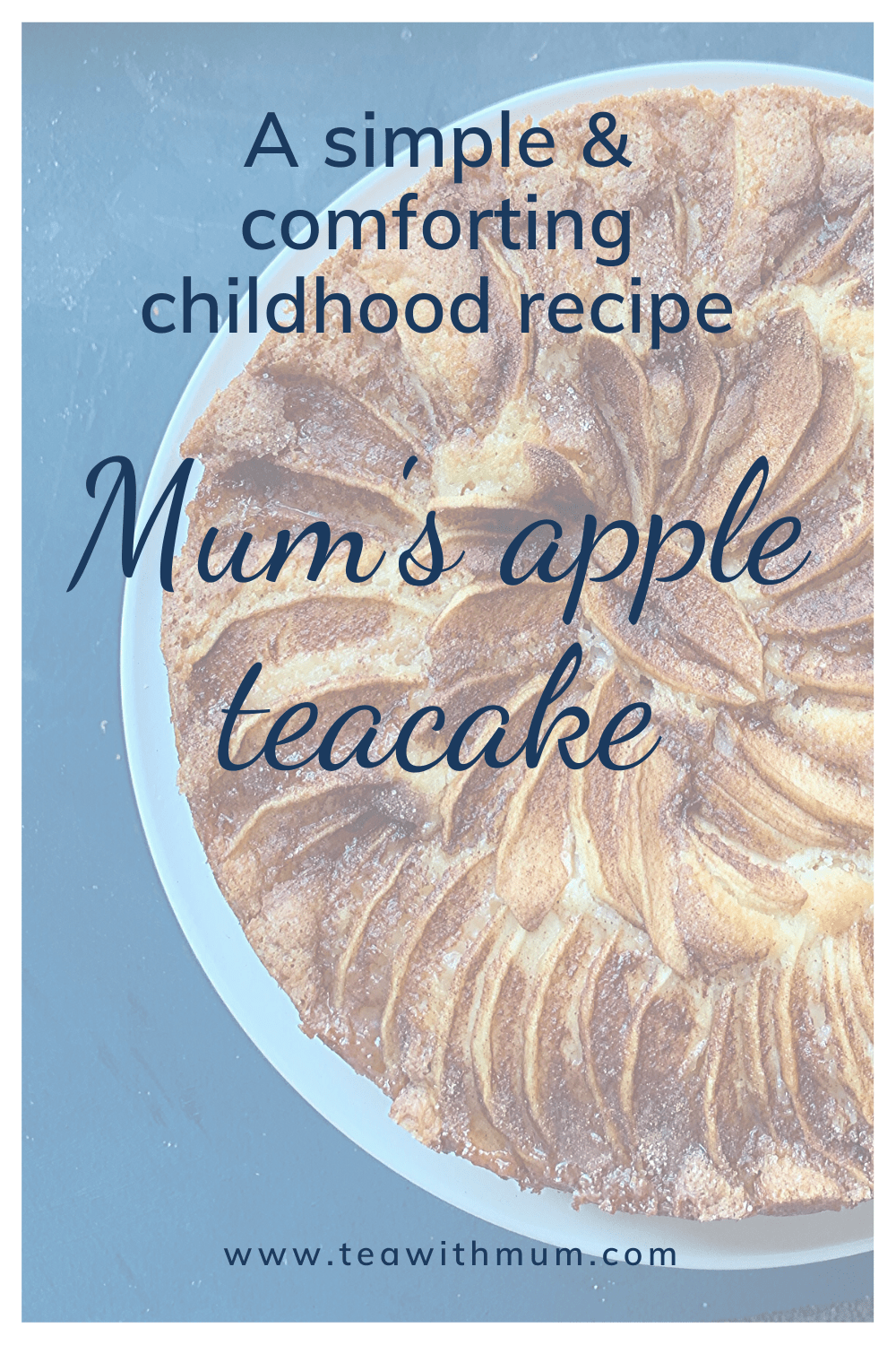 A simple & comforting childhood recipe: Mum's apple teacake: with photo of teacake from above on blue background