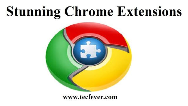 Top 10 Stunning Extension To The Google Chrome