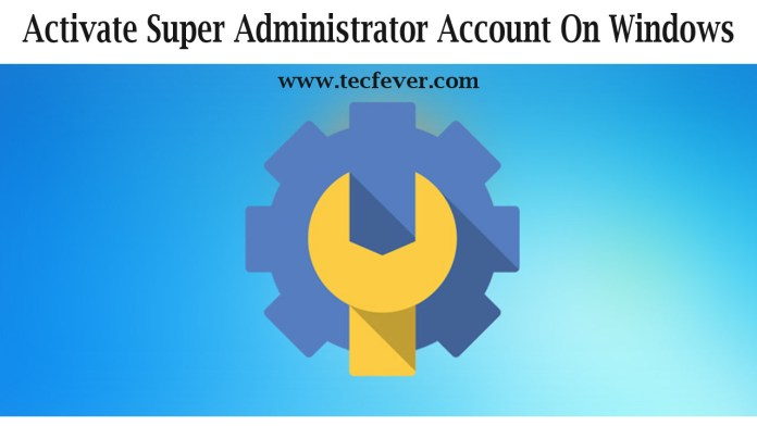 Activate Super Administrator Account On Windows