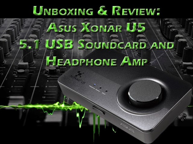 Unboxing and Review: Asus Xonar U5 5.1 USB Sound Card and Headphone Amplifier 1
