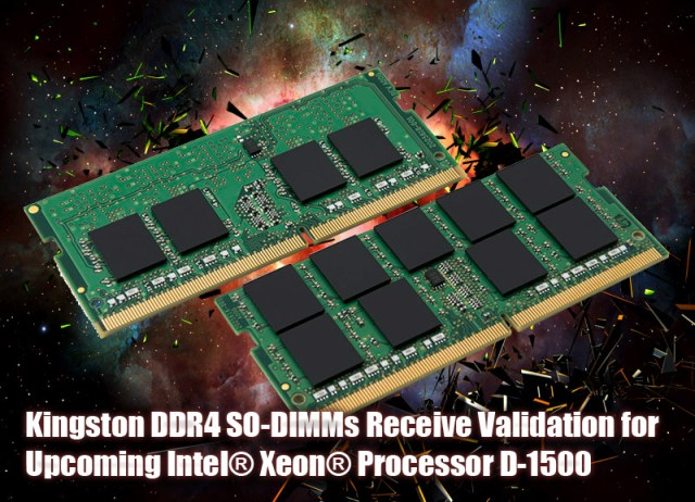 Kingston DDR4 SO-DIMMs Receive Validation for Upcoming  Intel® Xeon® Processor D-1500 Product Family 1