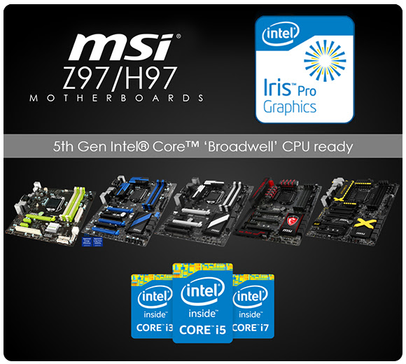 MSI Z97 & H97 motherboards fully support the 5th Generation Intel® Core™ processors 1
