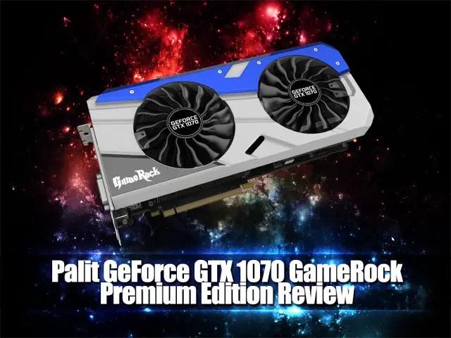Unboxing & Review: Palit GeForce GTX 1070 GameRock Premium