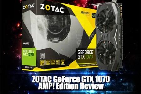 Unboxing & Review: ZOTAC GeForce GTX 1070 AMP! Edition