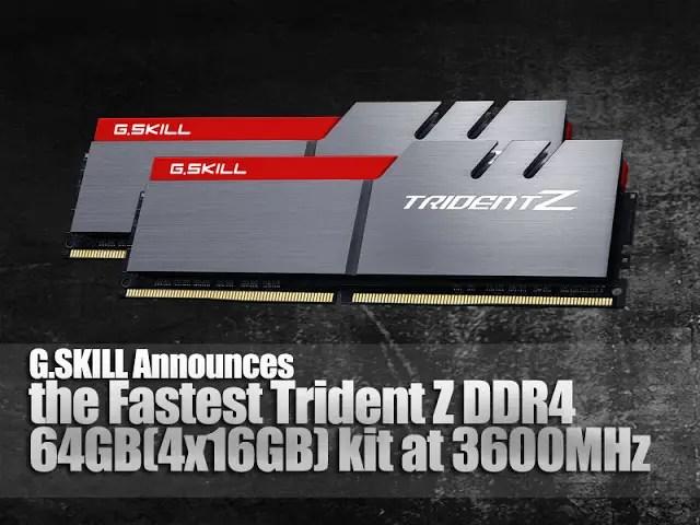 G.SKILL Announces  the Fastest Trident Z DDR4 64GB(4x16GB) kit at 3600MHz 1