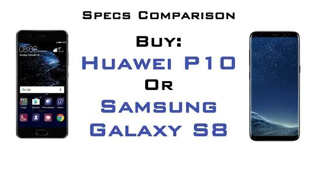 Buy: Huawei P10/P10 Plus VS Samsung Galaxy S8/S8+ 1