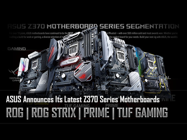 ASUS Announces Its Latest Z370 Series Motherboards - ROG, ROG Strix, Prime and TUF Gaming 3