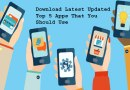 Download Latest Updated Top 5 Apps That You Should Use
