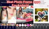 6 Best Photo Frame Apps For Android In 2017