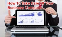 The Heart Of Your Business: How To Take Care Of Your Business Computer