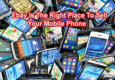 Want To Sell Your Mobile Phone? No Worries!! EBay Is The Right Place To Market It