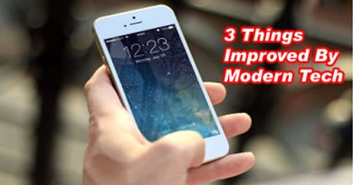 3 Things Improved By Modern Tech