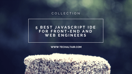 5 Best JavaScript IDE For Front-End and Web Engineers 2017 - 2018