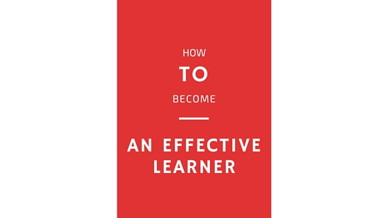 How To Become An Effective Learner