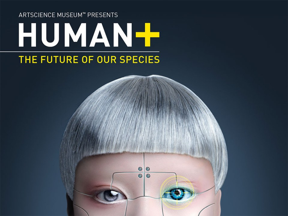 HUMAN+ : The Cyborgs Are Coming To The ArtScience Museum!